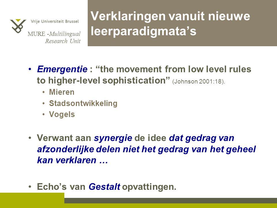 "MURE -Multilingual Research Unit Verklaringen vanuit nieuwe leerparadigmata's •Emergentie : ""the movement from low level rules to higher-level sophist"