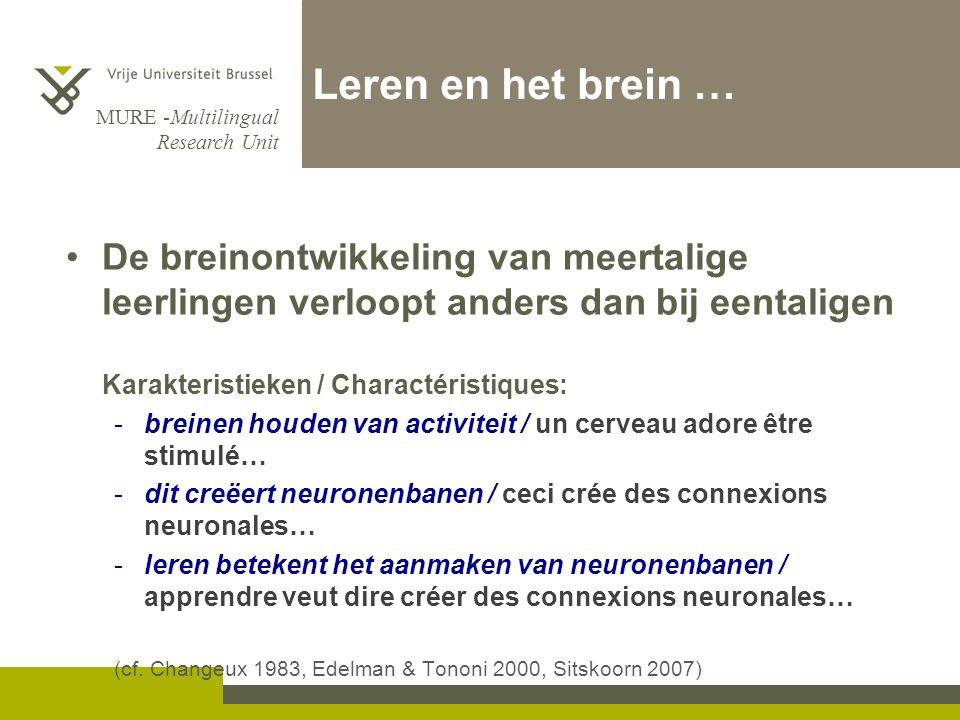 MURE -Multilingual Research Unit Leren en het brein … •De breinontwikkeling van meertalige leerlingen verloopt anders dan bij eentaligen Karakteristie