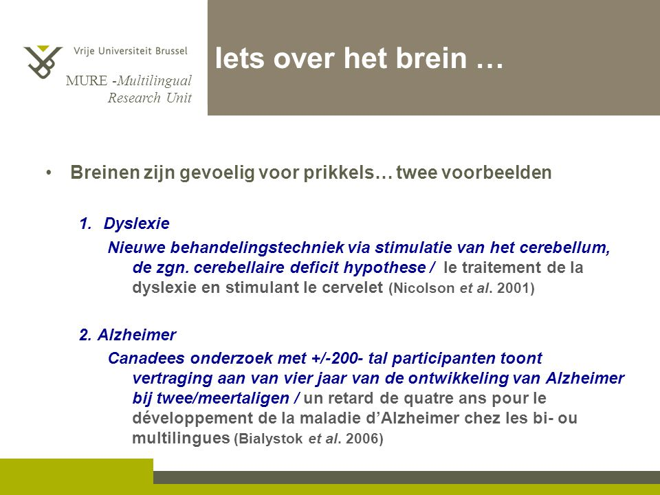 MURE -Multilingual Research Unit Iets over het brein … •Breinen zijn gevoelig voor prikkels… twee voorbeelden 1.Dyslexie Nieuwe behandelingstechniek v