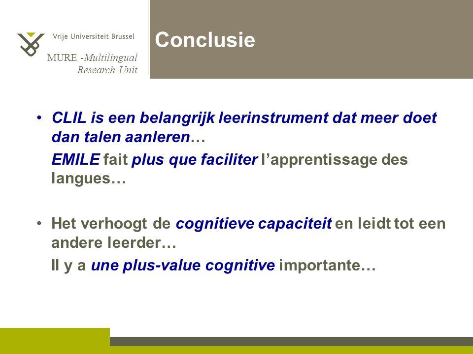 MURE -Multilingual Research Unit Conclusie •CLIL is een belangrijk leerinstrument dat meer doet dan talen aanleren… EMILE fait plus que faciliter l'ap