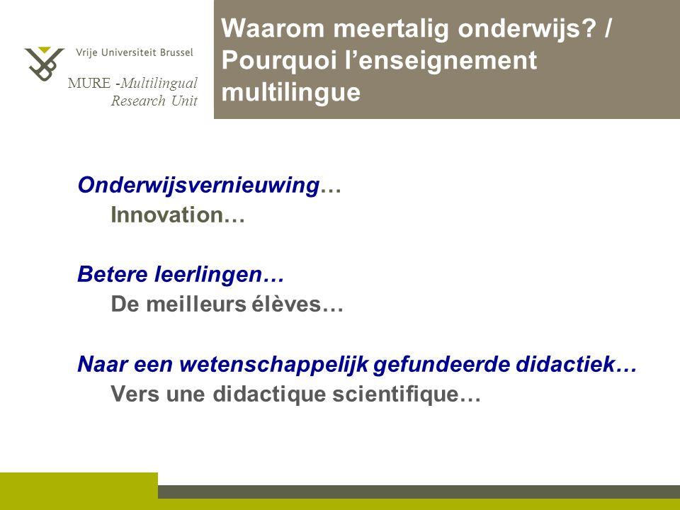 MURE -Multilingual Research Unit Waarom meertalig onderwijs? / Pourquoi l'enseignement multilingue Onderwijsvernieuwing… Innovation… Betere leerlingen