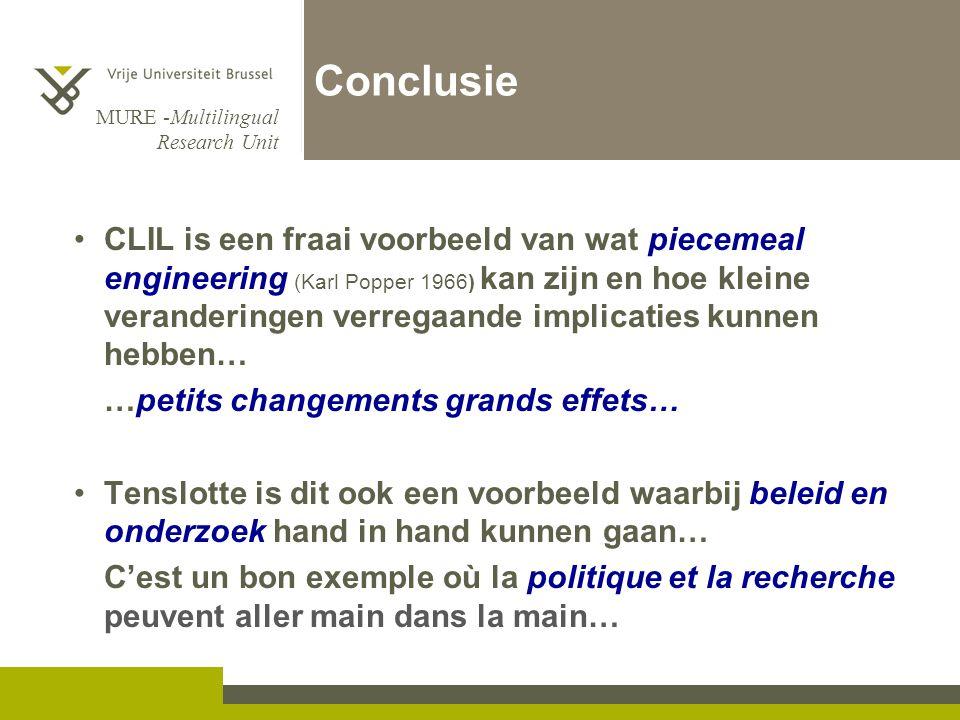 MURE -Multilingual Research Unit Conclusie •CLIL is een fraai voorbeeld van wat piecemeal engineering (Karl Popper 1966) kan zijn en hoe kleine verand
