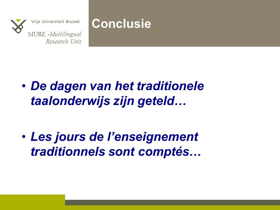 MURE -Multilingual Research Unit Conclusie •De dagen van het traditionele taalonderwijs zijn geteld… •Les jours de l'enseignement traditionnels sont c