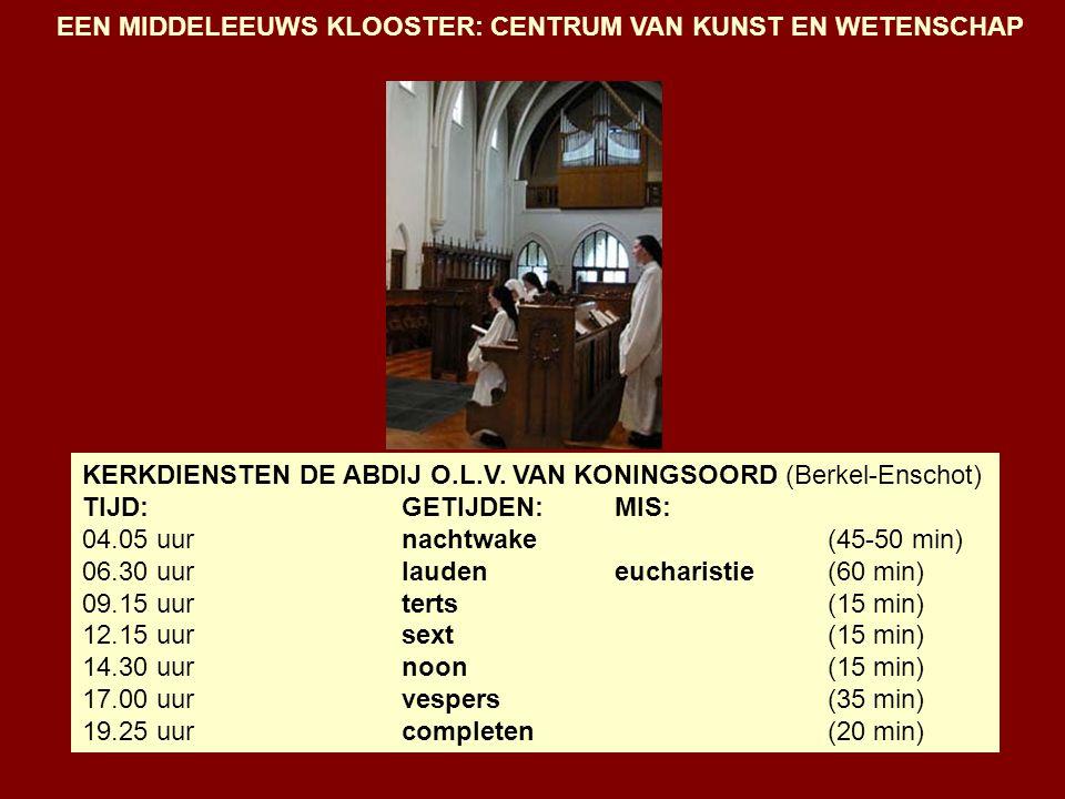 KERKDIENSTEN DE ABDIJ O.L.V. VAN KONINGSOORD (Berkel-Enschot) TIJD:GETIJDEN:MIS: 04.05 uurnachtwake(45-50 min) 06.30 uurlauden eucharistie(60 min) 09.