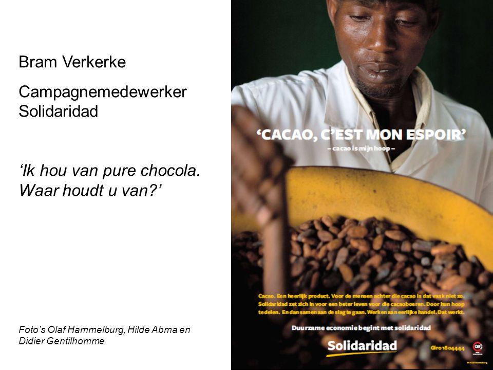 Bram Verkerke Campagnemedewerker Solidaridad 'Ik hou van pure chocola. Waar houdt u van?' Foto's Olaf Hammelburg, Hilde Abma en Didier Gentilhomme
