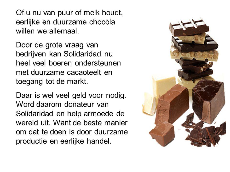 Of u nu van puur of melk houdt, eerlijke en duurzame chocola willen we allemaal. Door de grote vraag van bedrijven kan Solidaridad nu heel veel boeren