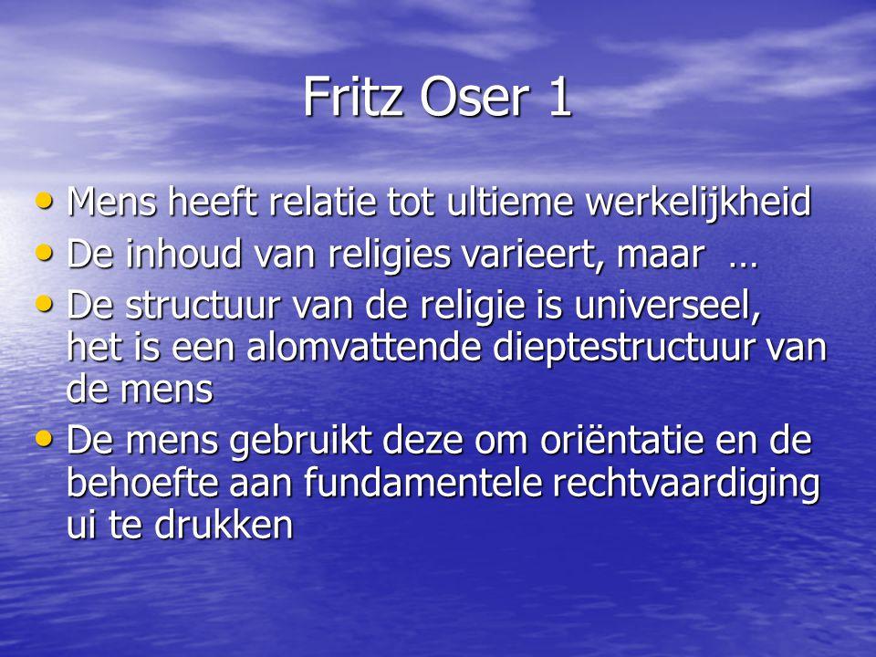 Fritz Oser 1 • Mens heeft relatie tot ultieme werkelijkheid • De inhoud van religies varieert, maar … • De structuur van de religie is universeel, het
