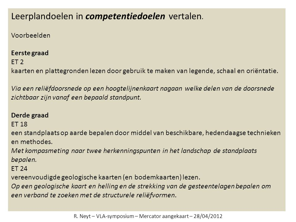 Leerplandoelen in competentiedoelen vertalen. Voorbeelden Eerste graad ET 2 kaarten en plattegronden lezen door gebruik te maken van legende, schaal e