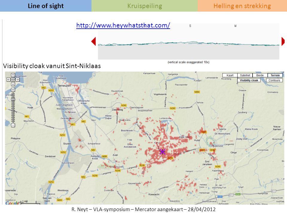 http://www.heywhatsthat.com/ Line of sightKruispeilingHelling en strekking R. Neyt – VLA-symposium – Mercator aangekaart – 28/04/2012 Visibility cloak