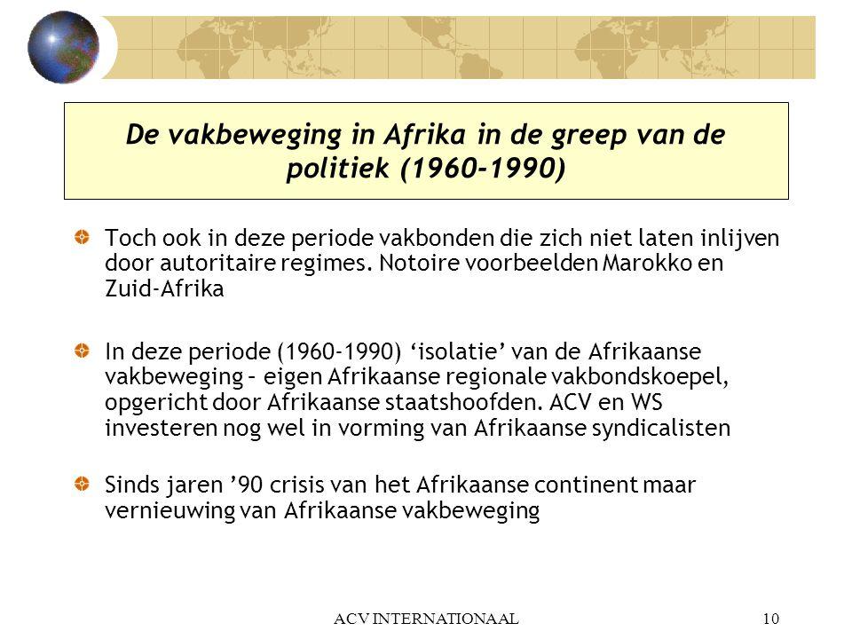ACV INTERNATIONAAL10 De vakbeweging in Afrika in de greep van de politiek (1960-1990) Toch ook in deze periode vakbonden die zich niet laten inlijven