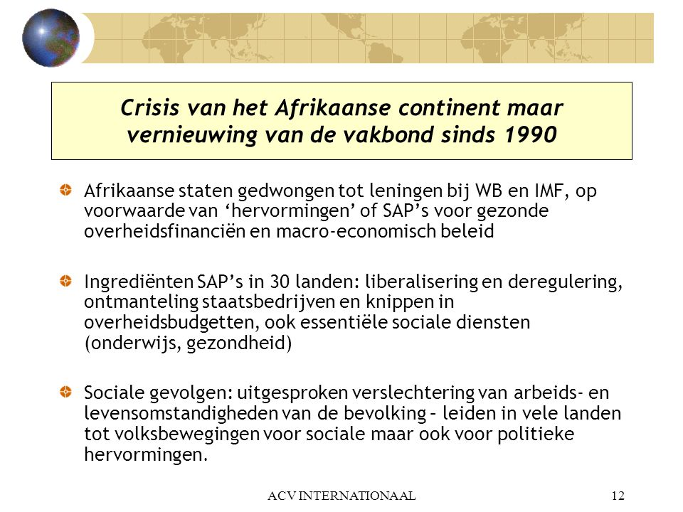 ACV INTERNATIONAAL12 Crisis van het Afrikaanse continent maar vernieuwing van de vakbond sinds 1990 Afrikaanse staten gedwongen tot leningen bij WB en