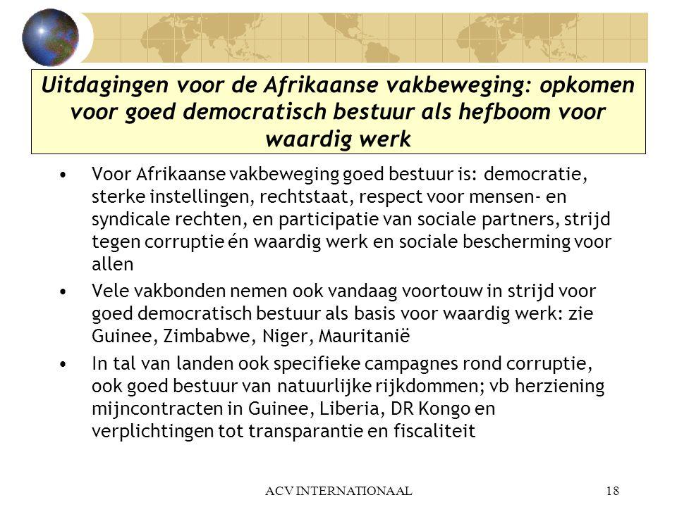 Uitdagingen voor de Afrikaanse vakbeweging: opkomen voor goed democratisch bestuur als hefboom voor waardig werk •Voor Afrikaanse vakbeweging goed bes