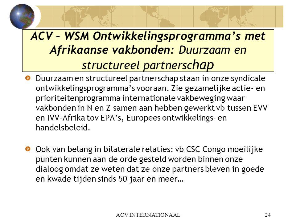 ACV INTERNATIONAAL24 ACV – WSM Ontwikkelingsprogramma's met Afrikaanse vakbonden: Duurzaam en structureel partnersc hap Duurzaam en structureel partne