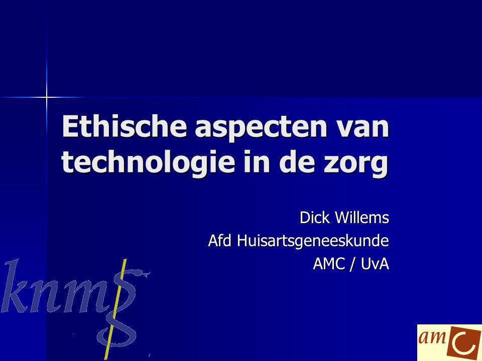 Ethische aspecten van technologie in de zorg Dick Willems Afd Huisartsgeneeskunde AMC / UvA