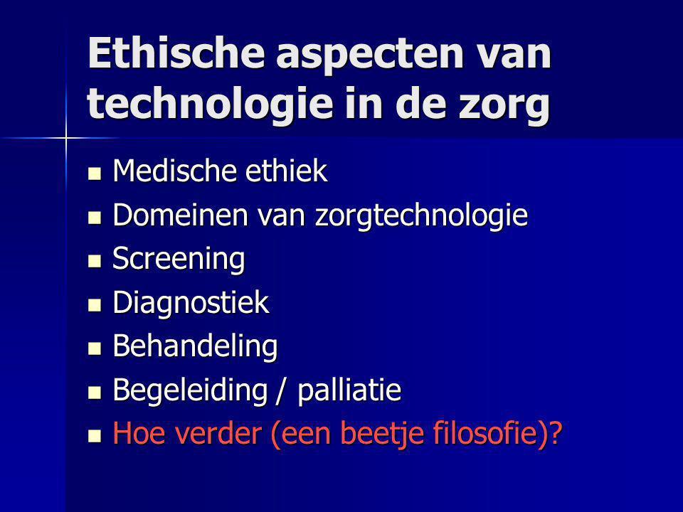 Ethische aspecten van technologie in de zorg  Medische ethiek  Domeinen van zorgtechnologie  Screening  Diagnostiek  Behandeling  Begeleiding / palliatie  Hoe verder (een beetje filosofie)?