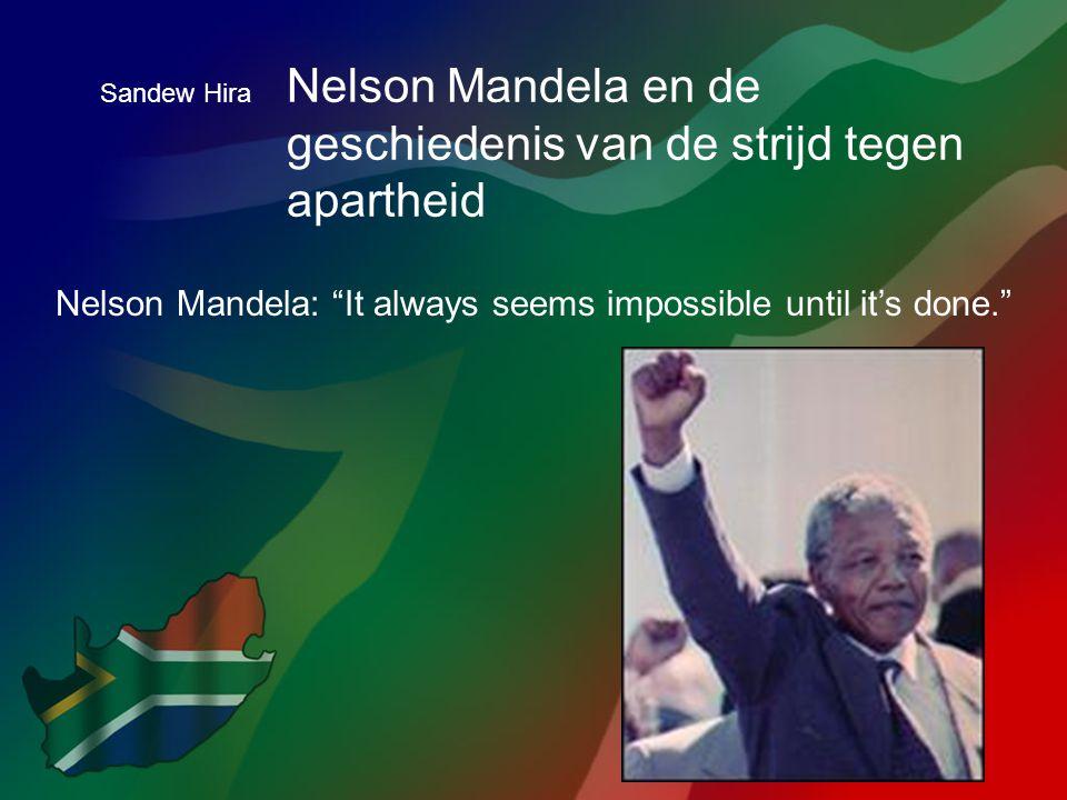 """Nelson Mandela en de geschiedenis van de strijd tegen apartheid Nelson Mandela: """"It always seems impossible until it's done."""" Sandew Hira"""