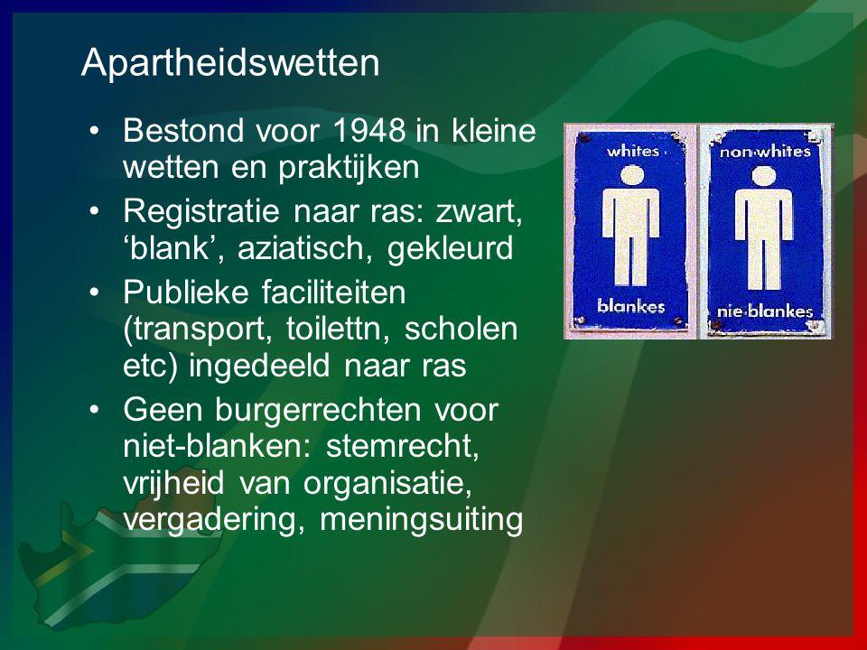 Apartheidswetten •Bestond voor 1948 in kleine wetten en praktijken •Registratie naar ras: zwart, 'blank', aziatisch, gekleurd •Publieke faciliteiten (