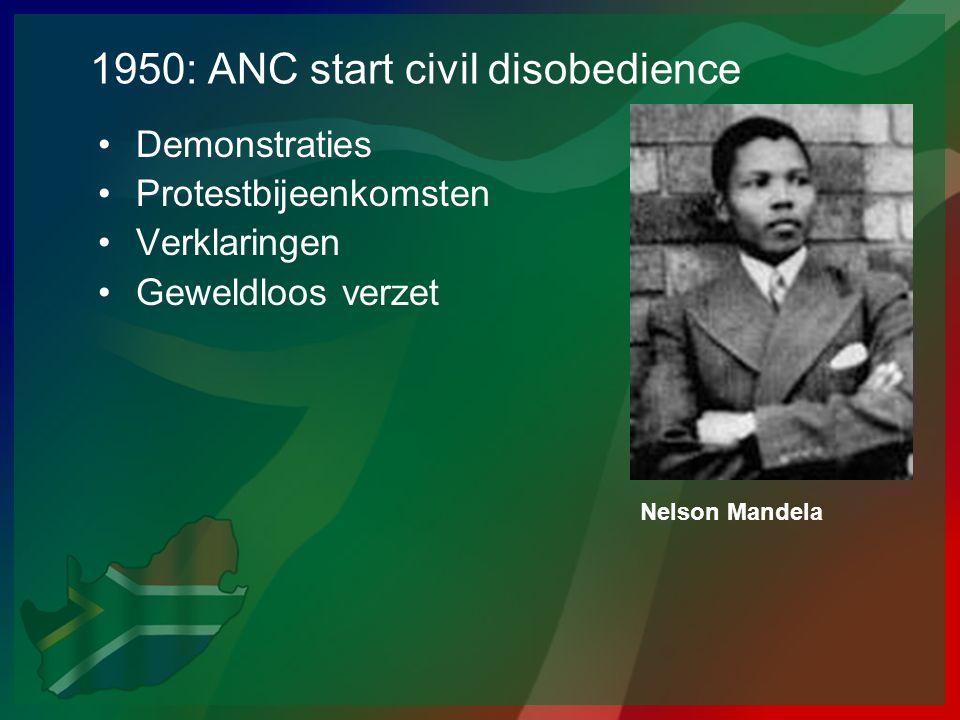 1950: ANC start civil disobedience •Demonstraties •Protestbijeenkomsten •Verklaringen •Geweldloos verzet Nelson Mandela