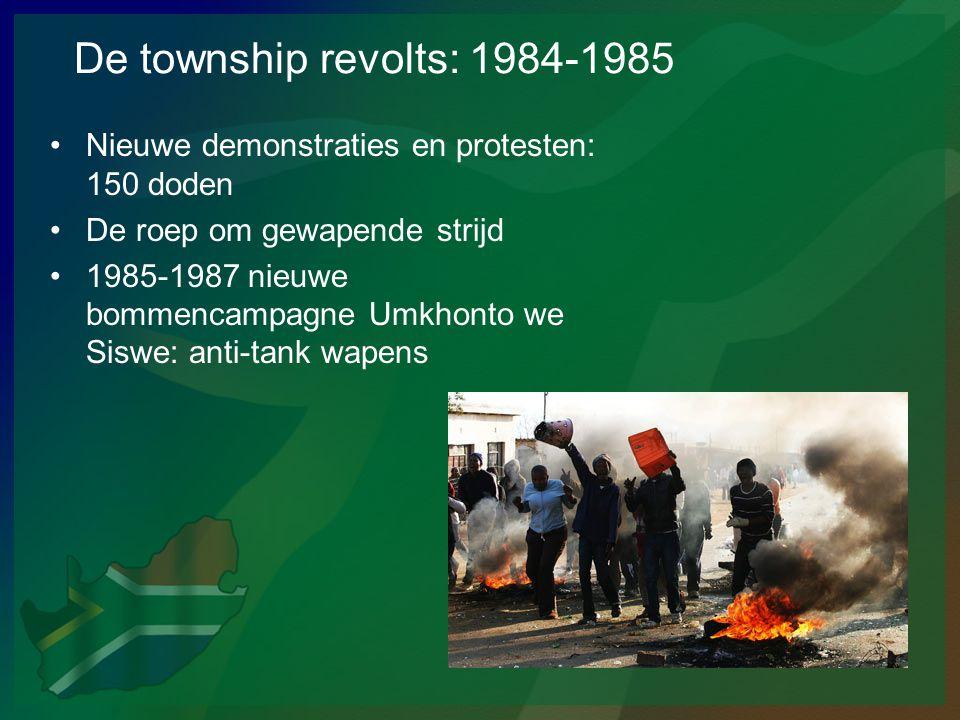 De township revolts: 1984-1985 •Nieuwe demonstraties en protesten: 150 doden •De roep om gewapende strijd •1985-1987 nieuwe bommencampagne Umkhonto we