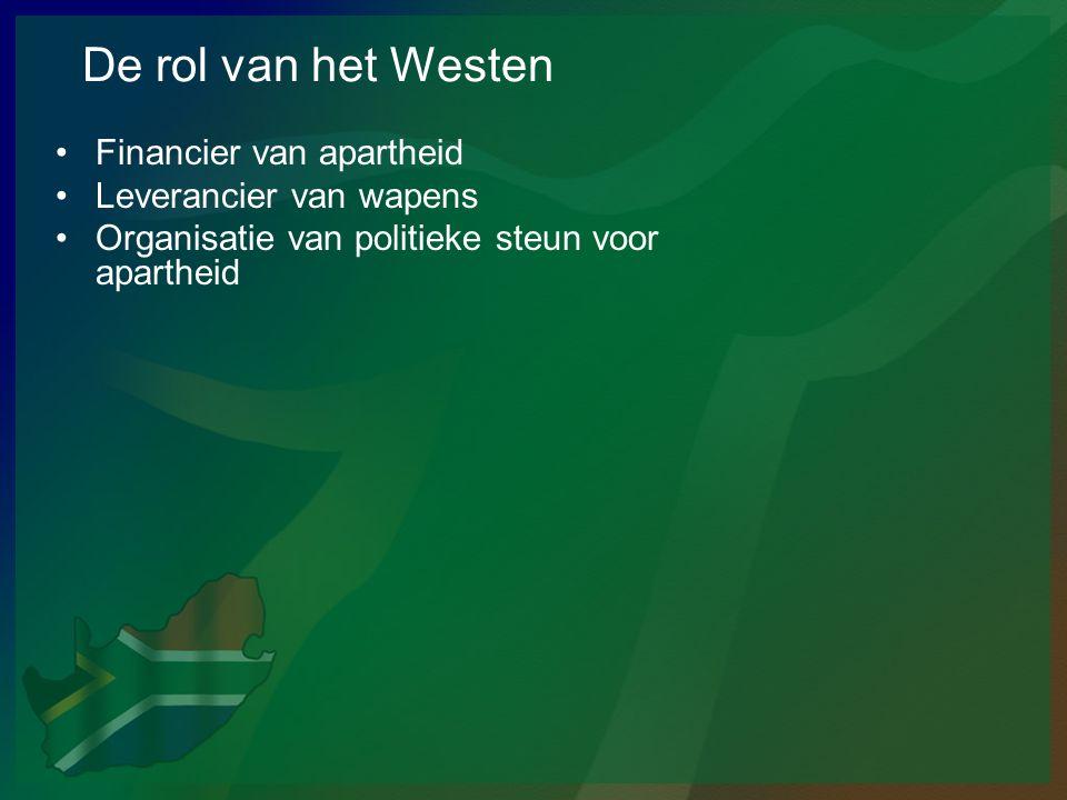 De rol van het Westen •Financier van apartheid •Leverancier van wapens •Organisatie van politieke steun voor apartheid