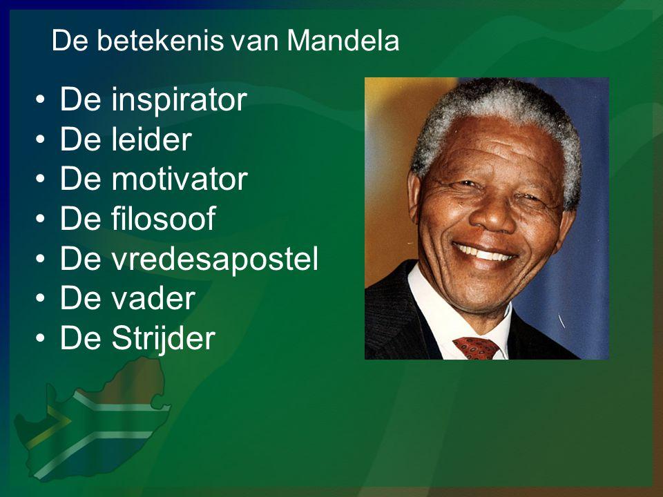 De betekenis van Mandela •De inspirator •De leider •De motivator •De filosoof •De vredesapostel •De vader •De Strijder
