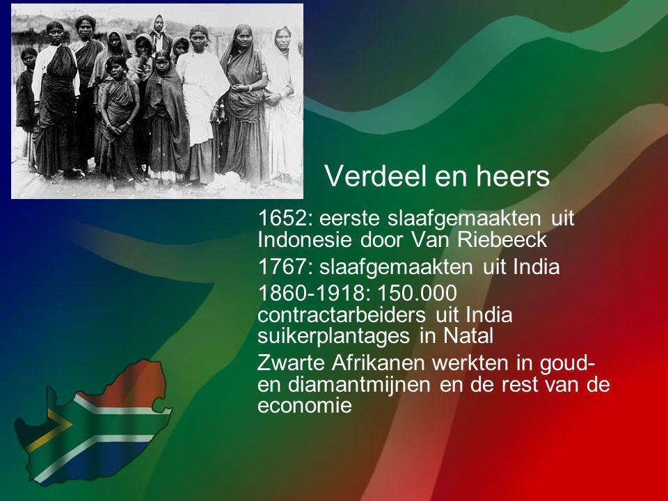 Verdeel en heers 1652: eerste slaafgemaakten uit Indonesie door Van Riebeeck 1767: slaafgemaakten uit India 1860-1918: 150.000 contractarbeiders uit I