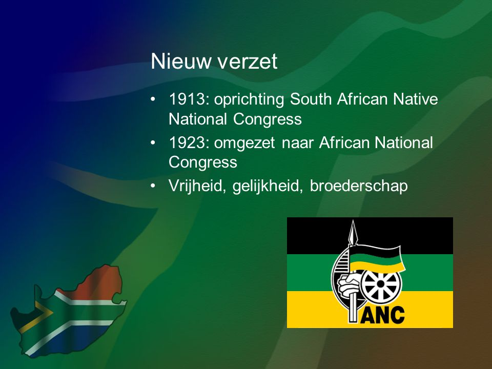 Nieuw verzet •1913: oprichting South African Native National Congress •1923: omgezet naar African National Congress •Vrijheid, gelijkheid, broederscha