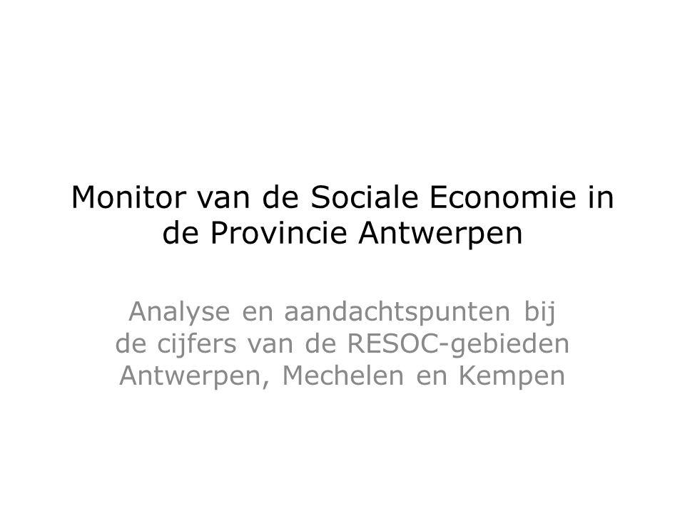 Monitor van de Sociale Economie in de Provincie Antwerpen Analyse en aandachtspunten bij de cijfers van de RESOC-gebieden Antwerpen, Mechelen en Kempe