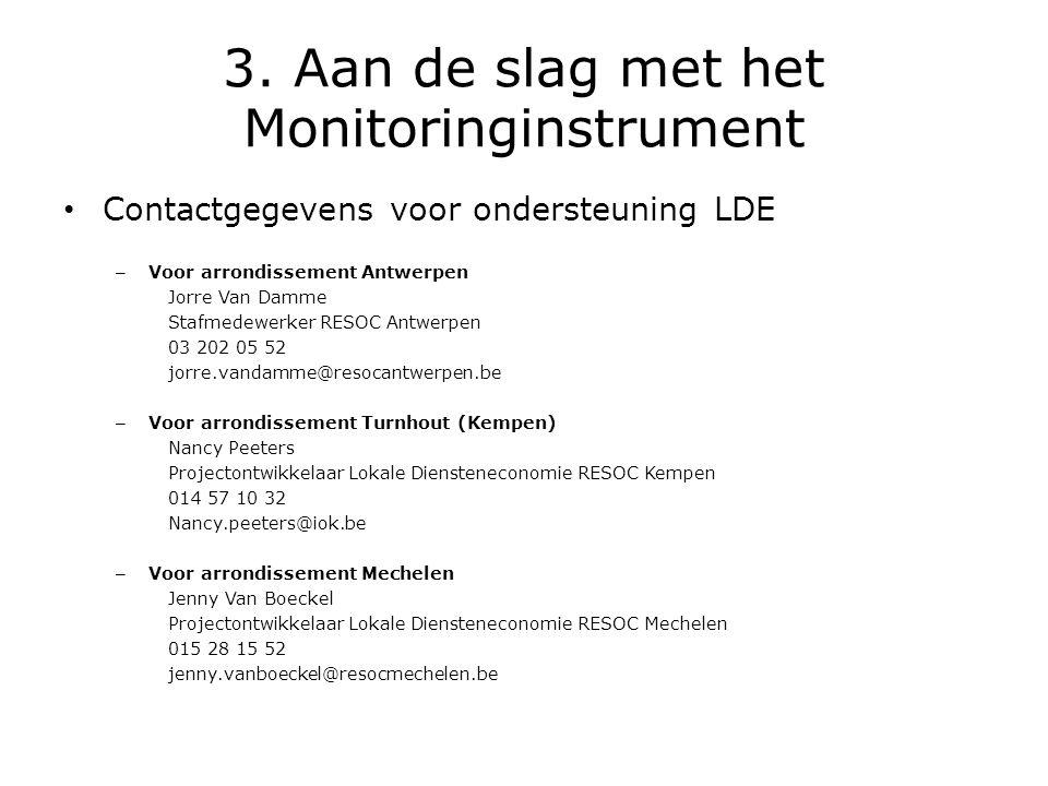 3. Aan de slag met het Monitoringinstrument • Contactgegevens voor ondersteuning LDE – Voor arrondissement Antwerpen Jorre Van Damme Stafmedewerker RE