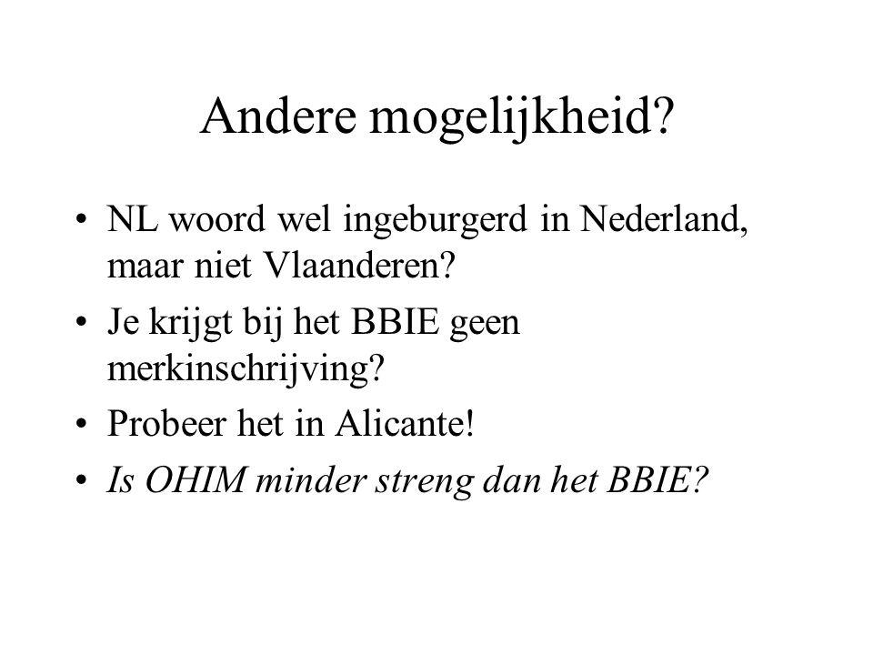 Andere mogelijkheid? •NL woord wel ingeburgerd in Nederland, maar niet Vlaanderen? •Je krijgt bij het BBIE geen merkinschrijving? •Probeer het in Alic