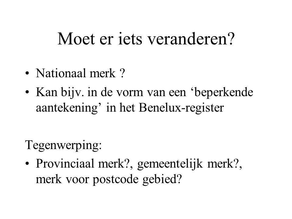 Moet er iets veranderen? •Nationaal merk ? •Kan bijv. in de vorm van een 'beperkende aantekening' in het Benelux-register Tegenwerping: •Provinciaal m