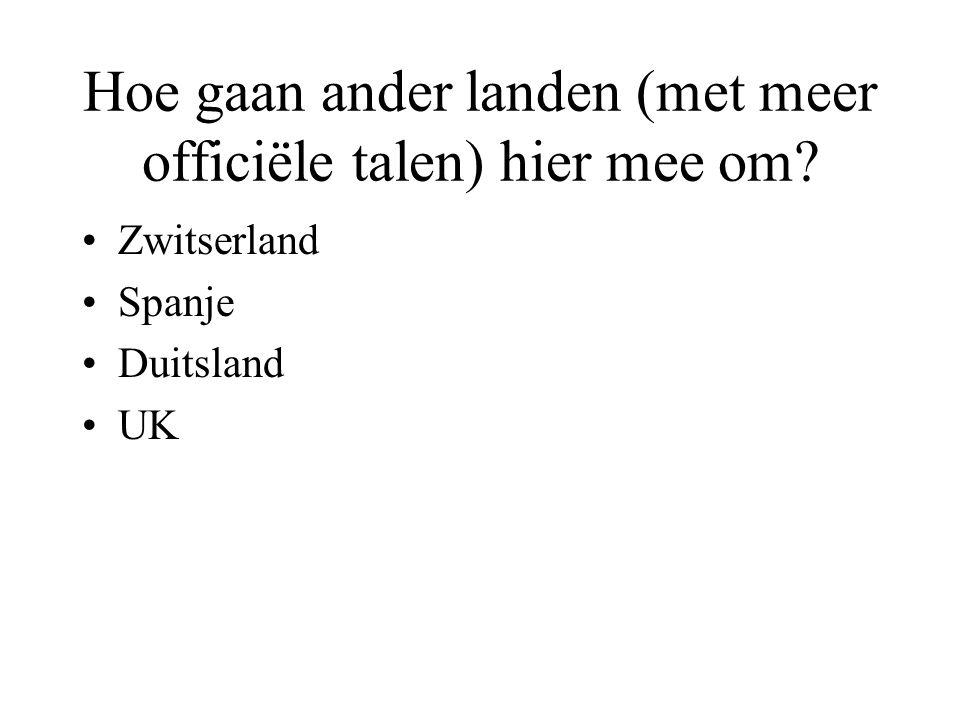 Hoe gaan ander landen (met meer officiële talen) hier mee om? •Zwitserland •Spanje •Duitsland •UK