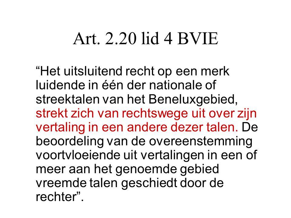 """Art. 2.20 lid 4 BVIE """"Het uitsluitend recht op een merk luidende in één der nationale of streektalen van het Beneluxgebied, strekt zich van rechtswege"""