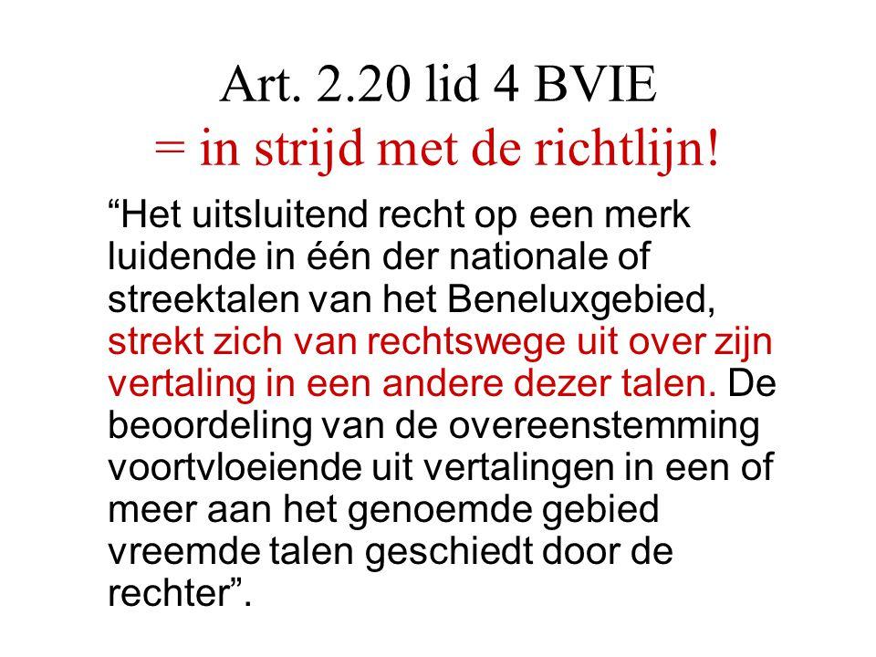 """Art. 2.20 lid 4 BVIE = in strijd met de richtlijn! """"Het uitsluitend recht op een merk luidende in één der nationale of streektalen van het Beneluxgebi"""