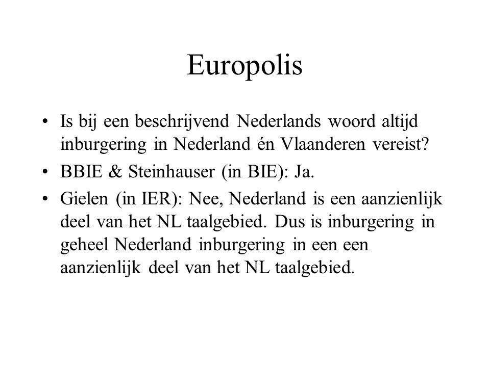 Europolis •Is bij een beschrijvend Nederlands woord altijd inburgering in Nederland én Vlaanderen vereist? •BBIE & Steinhauser (in BIE): Ja. •Gielen (