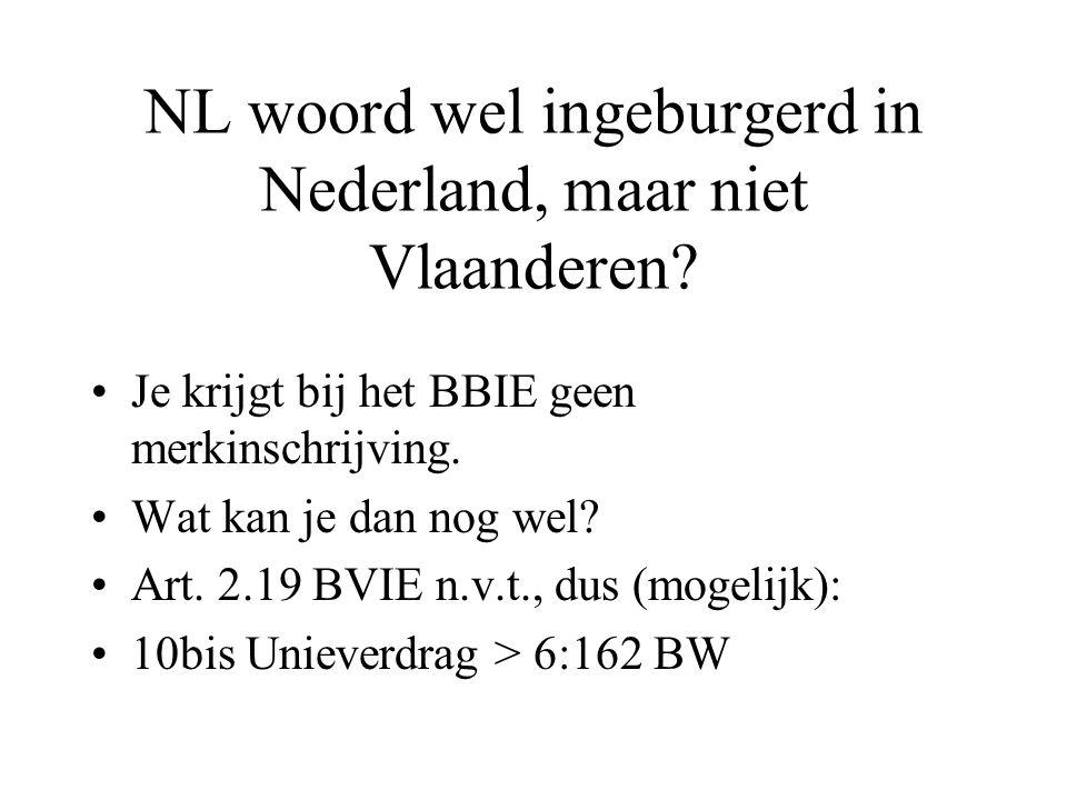 NL woord wel ingeburgerd in Nederland, maar niet Vlaanderen? •Je krijgt bij het BBIE geen merkinschrijving. •Wat kan je dan nog wel? •Art. 2.19 BVIE n
