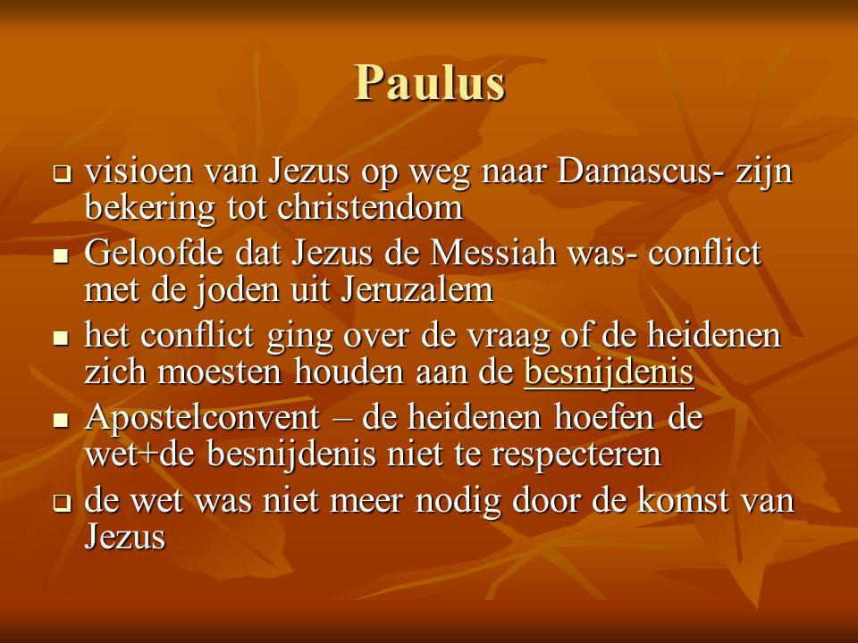 Paulus  visioen van Jezus op weg naar Damascus- zijn bekering tot christendom  Geloofde dat Jezus de Messiah was- conflict met de joden uit Jeruzale