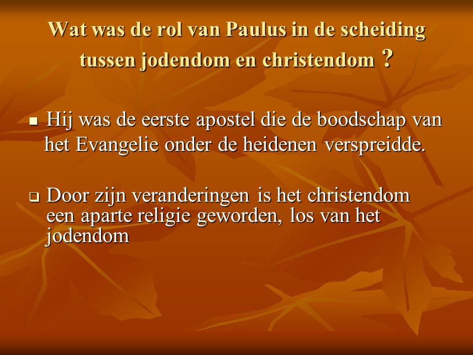Wat was de rol van Paulus in de scheiding tussen jodendom en christendom ?  Hij was de eerste apostel die de boodschap van het Evangelie onder de hei
