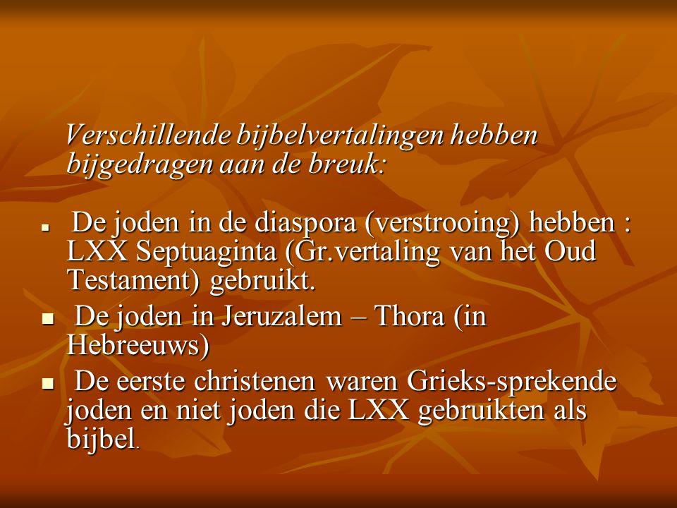 Verschillende bijbelvertalingen hebben bijgedragen aan de breuk: Verschillende bijbelvertalingen hebben bijgedragen aan de breuk:  De joden in de dia