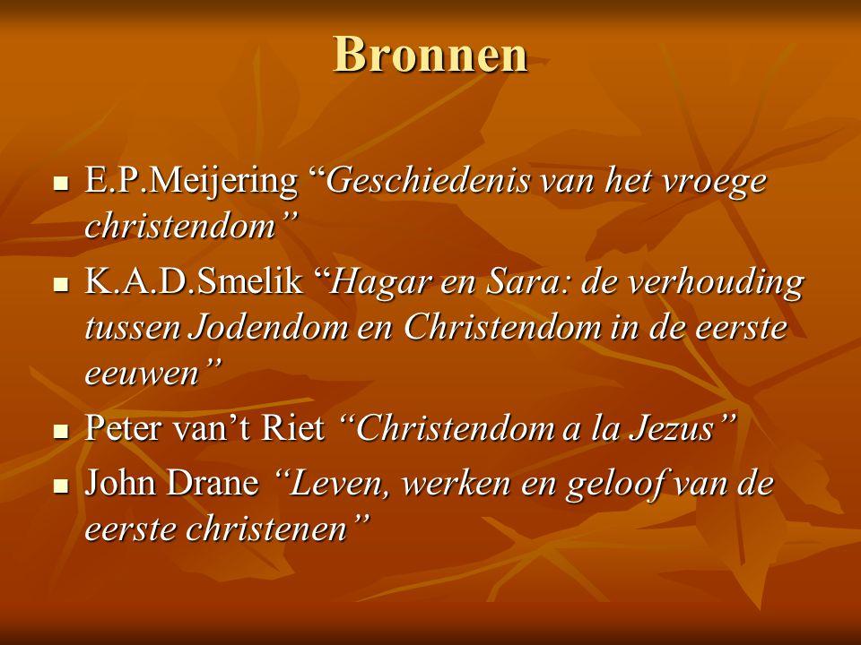 """Bronnen  E.P.Meijering """"Geschiedenis van het vroege christendom""""  K.A.D.Smelik """"Hagar en Sara: de verhouding tussen Jodendom en Christendom in de ee"""