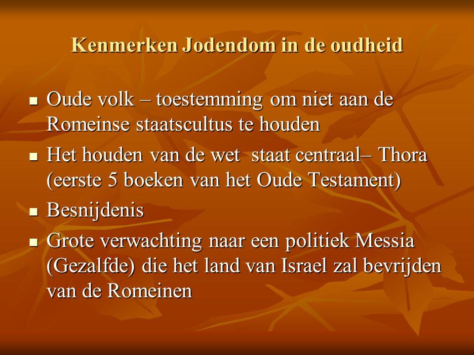 Kenmerken Jodendom in de oudheid  Oude volk – toestemming om niet aan de Romeinse staatscultus te houden  Het houden van de wet staat centraal– Thor
