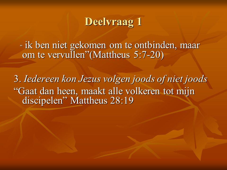 """Deelvraag 1 """" ik ben niet gekomen om te ontbinden, maar om te vervullen""""(Mattheus 5:7-20) """" ik ben niet gekomen om te ontbinden, maar om te vervullen"""""""