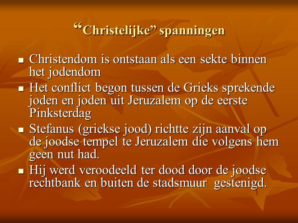 """"""" Christelijke"""" spanningen  Christendom is ontstaan als een sekte binnen het jodendom  Het conflict begon tussen de Grieks sprekende joden en joden"""