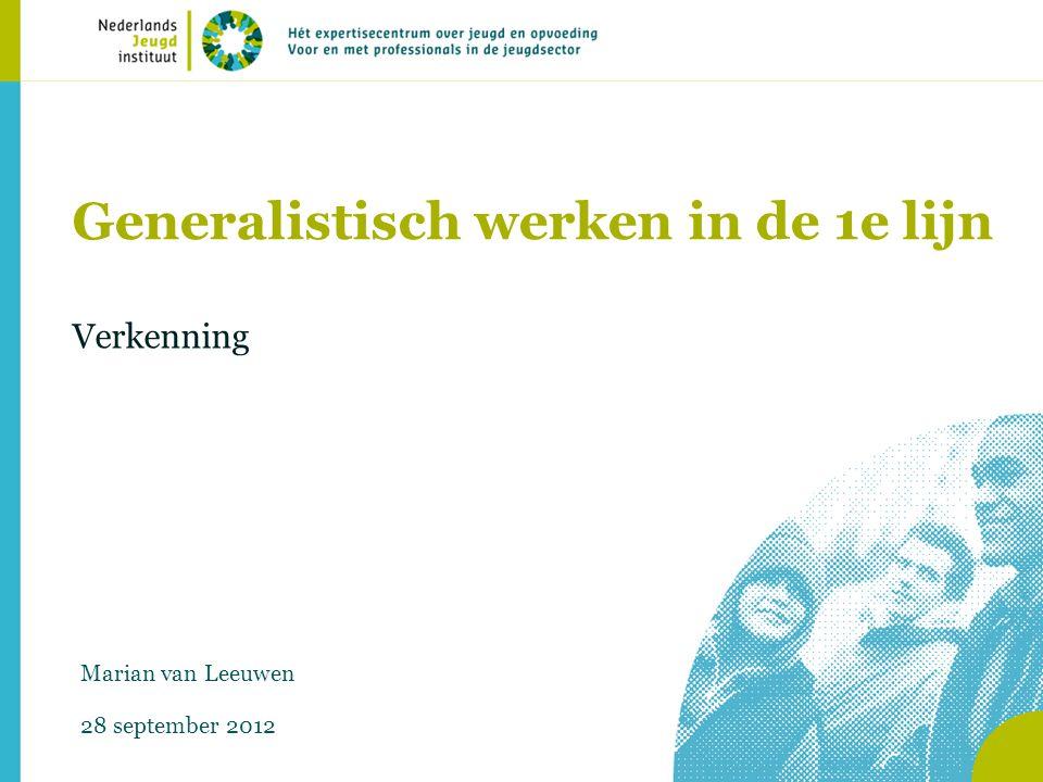 Generalistisch werken in de 1e lijn Verkenning Marian van Leeuwen 28 september 2012