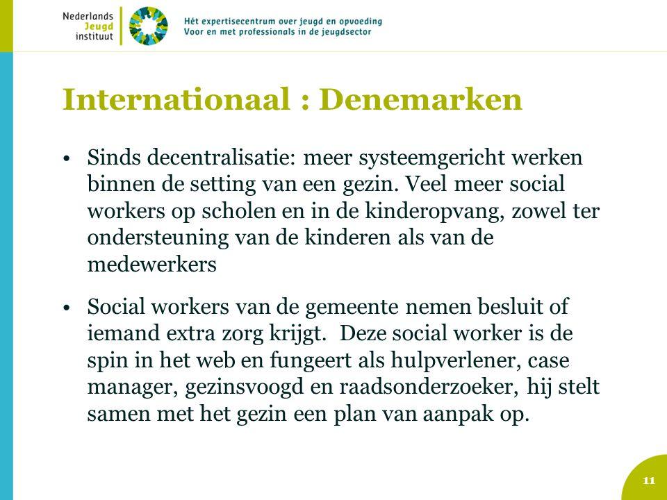 Internationaal : Denemarken •Sinds decentralisatie: meer systeemgericht werken binnen de setting van een gezin. Veel meer social workers op scholen en