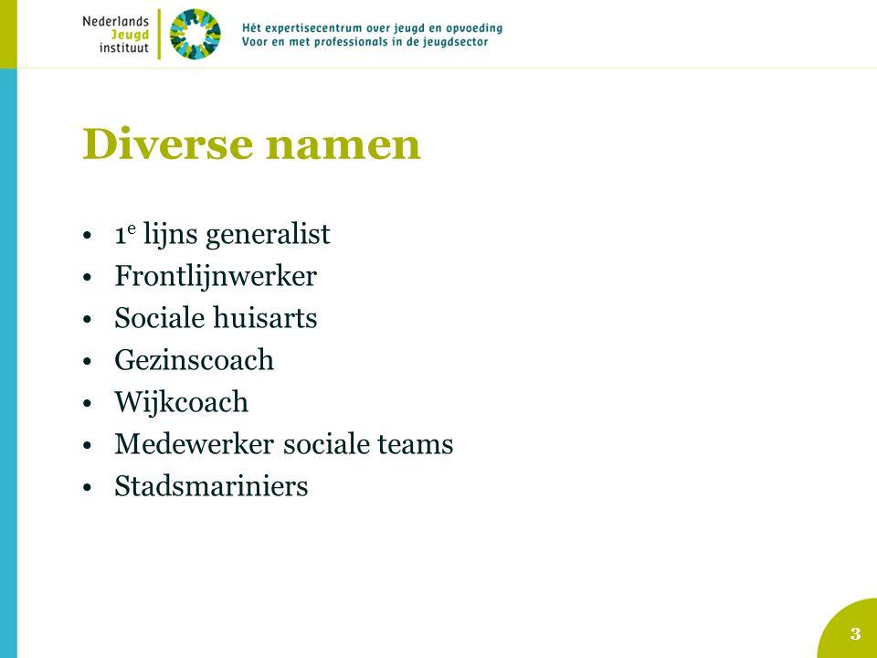 Diverse namen •1 e lijns generalist •Frontlijnwerker •Sociale huisarts •Gezinscoach •Wijkcoach •Medewerker sociale teams •Stadsmariniers 3