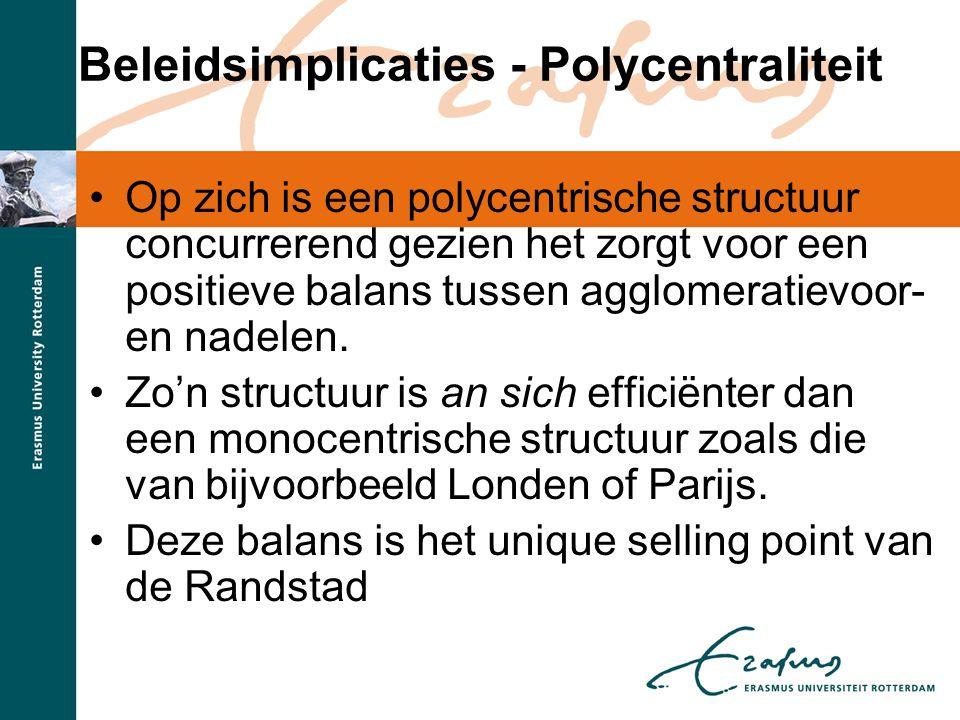 Beleidsimplicaties - Polycentraliteit •Op zich is een polycentrische structuur concurrerend gezien het zorgt voor een positieve balans tussen agglomer