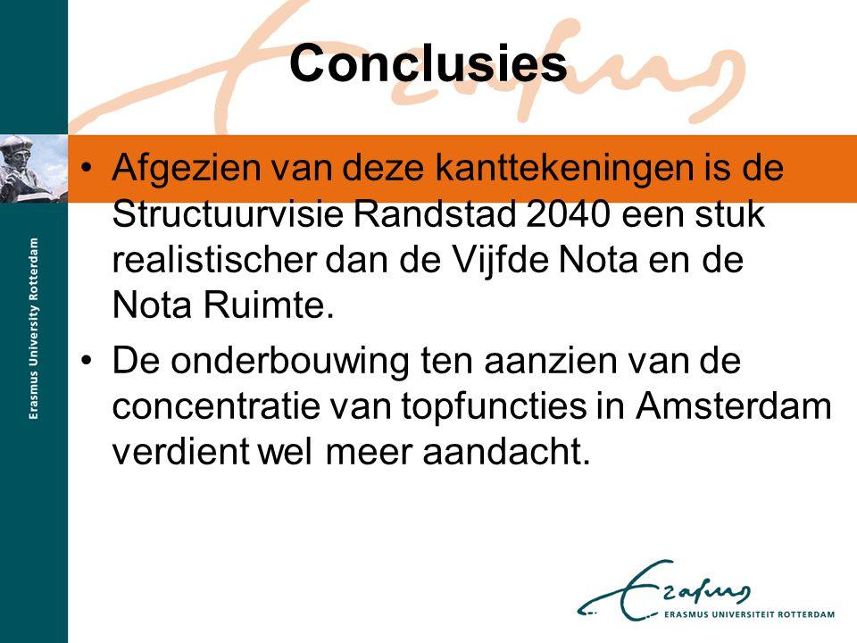 Conclusies •Afgezien van deze kanttekeningen is de Structuurvisie Randstad 2040 een stuk realistischer dan de Vijfde Nota en de Nota Ruimte. •De onder