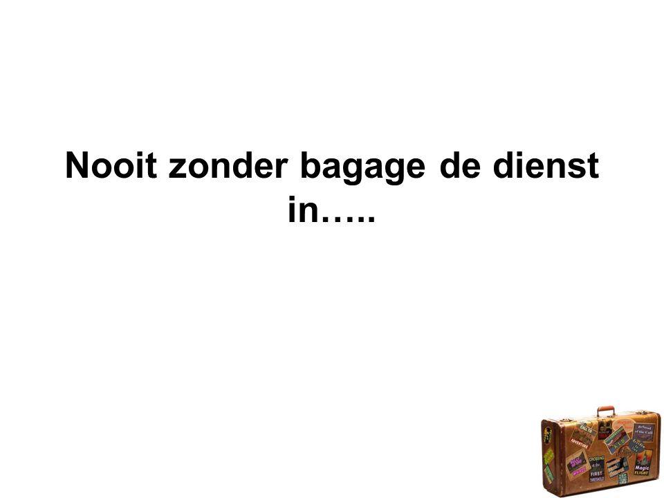 Nooit zonder bagage de dienst in…..
