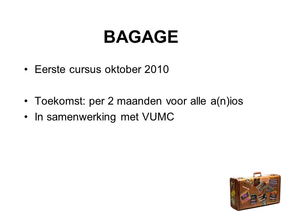 BAGAGE •Eerste cursus oktober 2010 •Toekomst: per 2 maanden voor alle a(n)ios •In samenwerking met VUMC